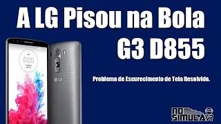 LG G3 D855 Escurecendo a Tela - Resolvido, será?