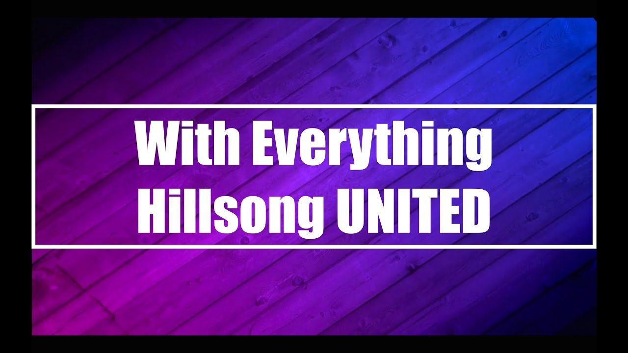 WITH EVERYTHING CHORDS (ver 2) by Hillsong United ...