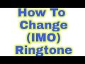 How To Change Imo Ringtone Change Your Imo Ringtone