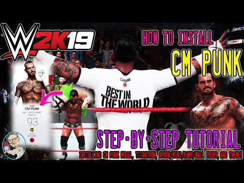 WWE 2K19 TUTORIAL : CM Punk Install - Step-by-Step (Model Import, All Trons, + Theme Music)