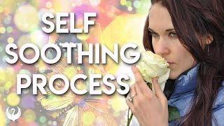 Self Soothing Process - Teal Swan -