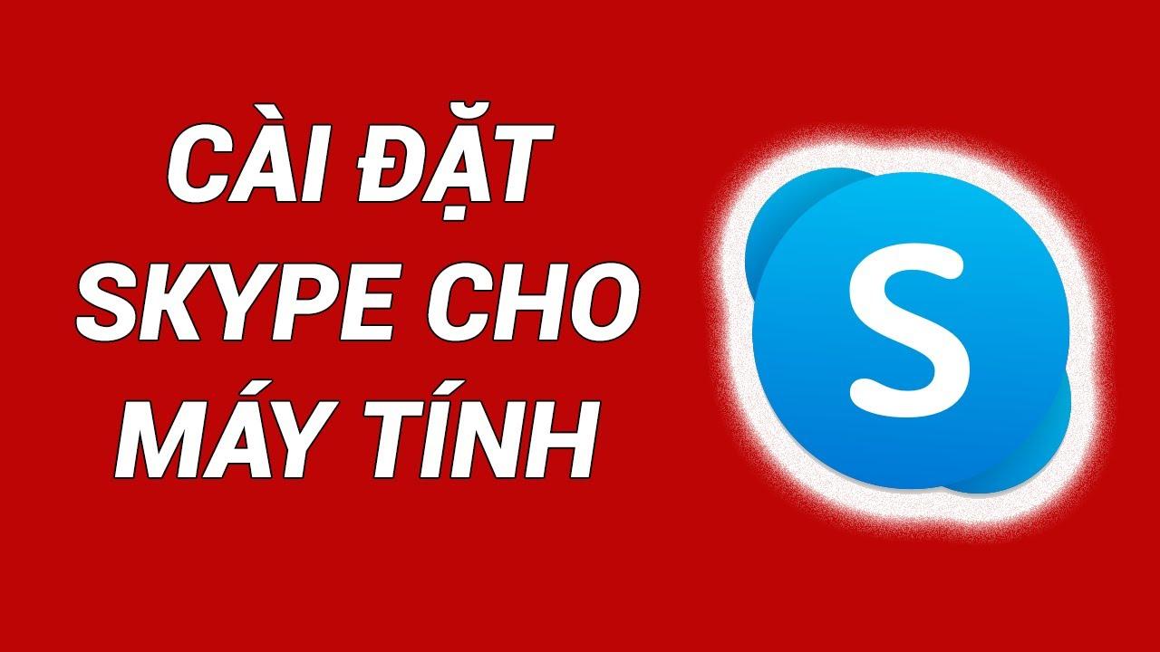 Skype là gì? Cách cài đặt skype cho máy tính