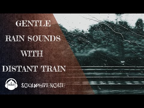 Gentle Rain Sounds With Distant Train For A Restful Sleep