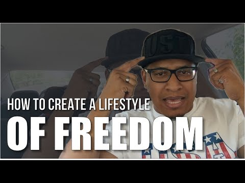 How To Create a Lifestyle of Freedom - Declare Your Independence!