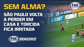 SÃO PAULO É UM TIME SEM ALMA? Veja debate no FOX Sports Rádio