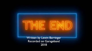 The End - Original Song By Lewin Barringer - Recorded on Garageband