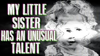 """My little sister has an unusual talent"" Creepypasta"