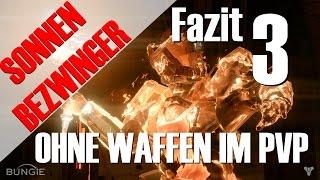 Destiny: SONNENBEZWINGER ohne Waffen im Schmelztiegel #3 FAZIT! | Deutsch | HD