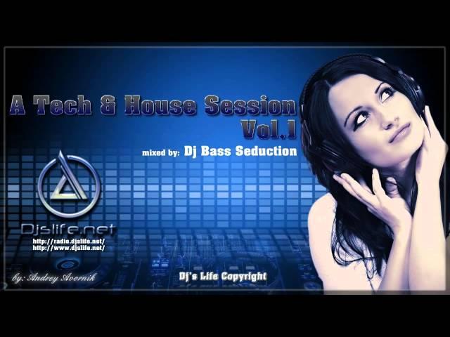 Dj Bass Seduction - A Tech & House Session VOL.1