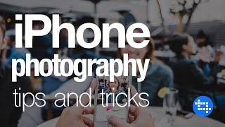 iPhone Photography Tips and Tricks