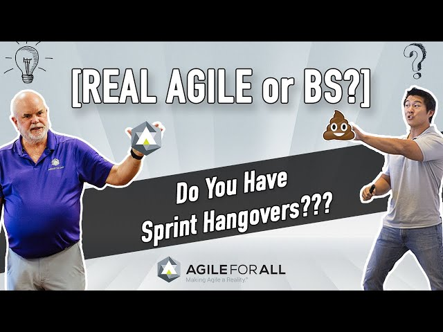 [Real Agile or BS] Do You Have Sprint Hangovers?
