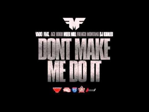 Vado (Feat. Ace Hood, Meek Mill, French Montana, Dj Khaled) - Dont Make Me Do It