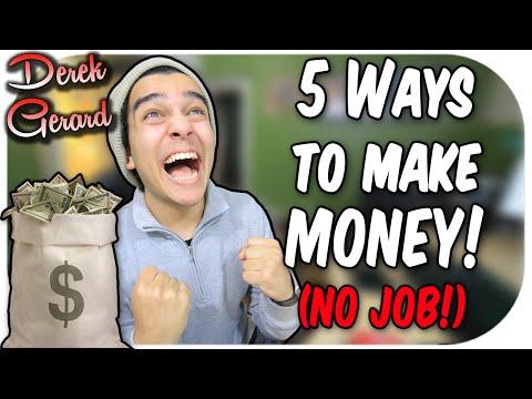 5 Ways to Make A LOT OF MONEY! (NO JOB)