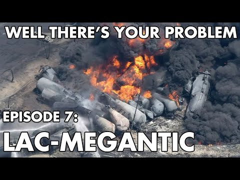 Well There's Your Problem   Episode 7: Lac-Megantic
