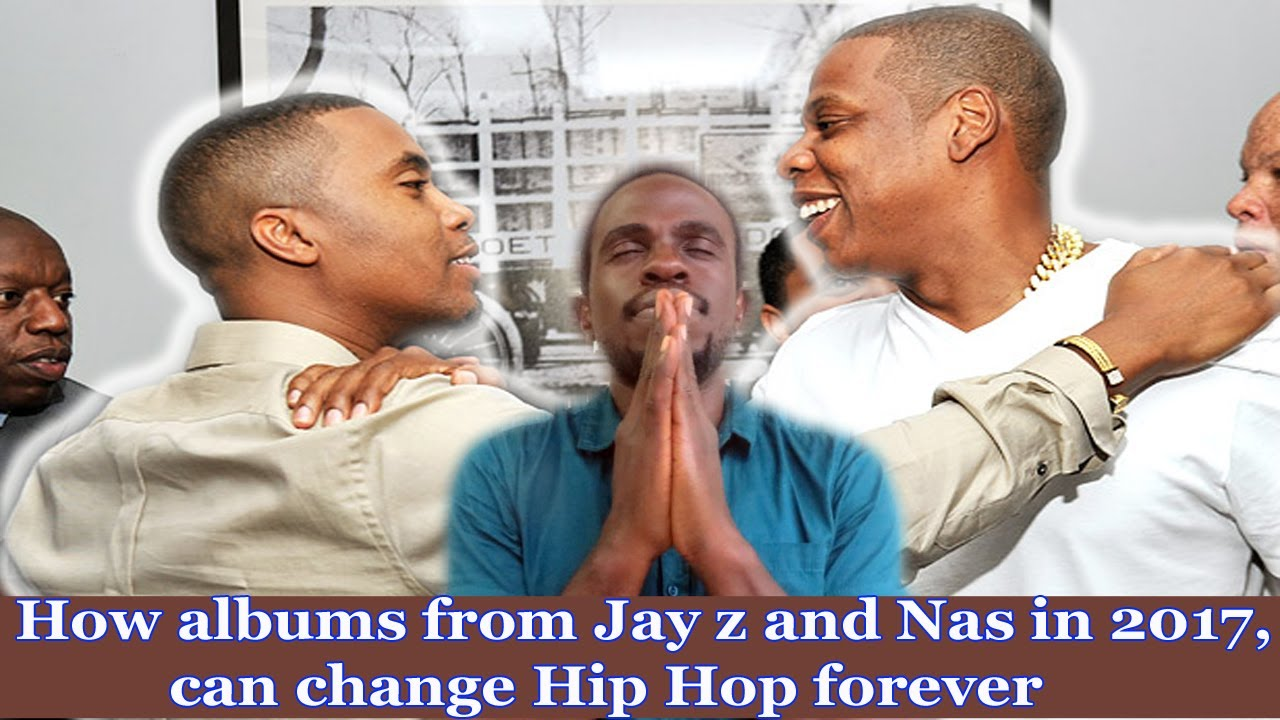 How albums from Jay-Z and Nas in 2017, can change Hip Hop forever