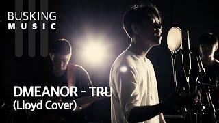 [Live] DMEANOR - Tru (Lloyd Cover)