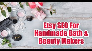 Etsy SEO For Handmade Bath and Beauty Makers
