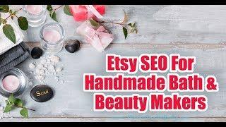 Etsy SEO For Handmade Bath and Beauty Makers