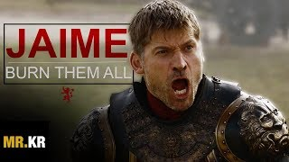 (GoT) Jaime Lannister | Burn Them All