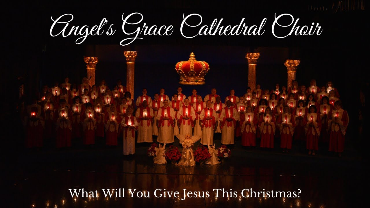 Angel S Grace Cathedral Choir What Will You Give Jesus This Christmas Youtube