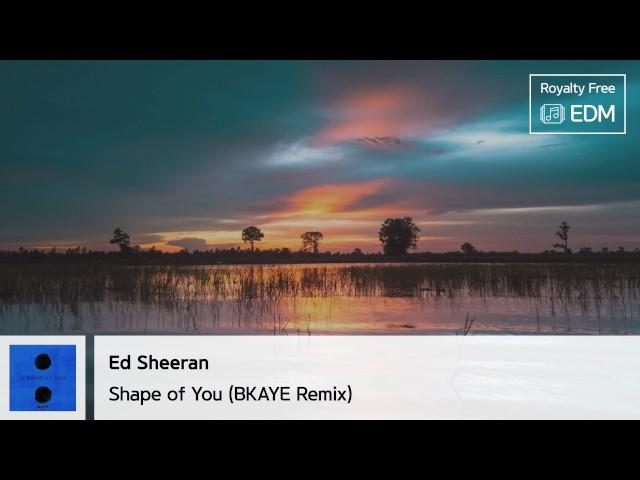 Ed Sheeran - Shape of You (BKAYE Remix) [Free Download]