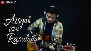 AISYAH ISTRI RASULULLAH ~ COVER ( Anggy Naldo )