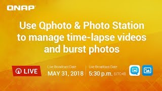 Use Qphoto & Photo Station to manage time-lapse videos and burst photos