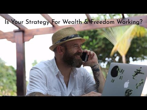 Is Your Strategy For Wealth and Freedom Working?