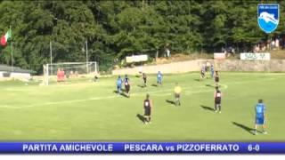 Pescara. Prima amichevole a suon di gol