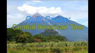Quilt Cruise: Central American Tour