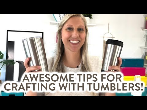 AWESOME TIPS FOR CRAFTING WITH TUMBLERS!