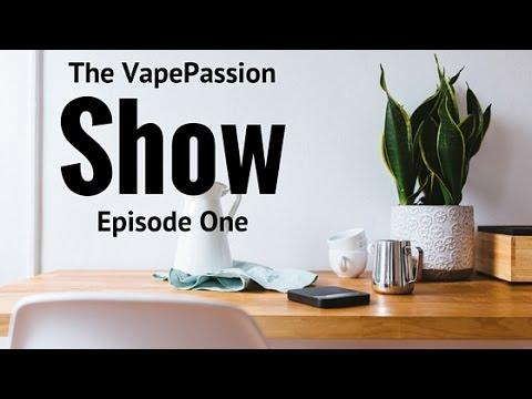 Vape Vlog! The VapePassion Show Episode 01