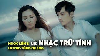 Lương Tùng Quang & Ngọc Liên - LK Nhạc Trữ Tình (Official Music Video)