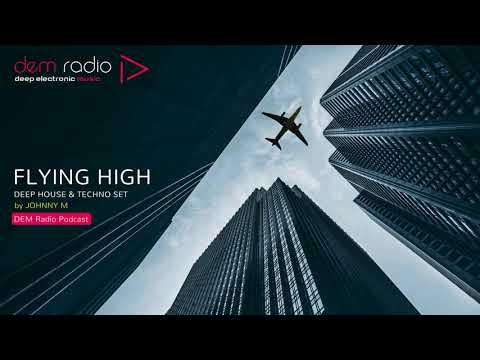 Flying High   Deep House & Techno Set   2018 Mixed By Johnny M   DEM Radio Podcast
