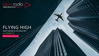 Flying High | Deep House & Techno Set | 2018 Mixed By Johnny M | DEM Radio Podcast