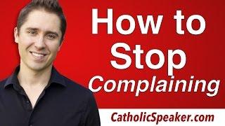 How To Stop Complaining: Catholic video by Catholic Speaker Ken Yasinski