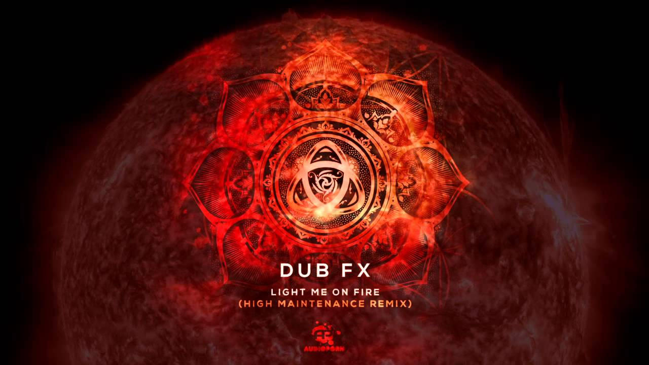 Dub Fx - Light Me On Fire [ High Maintenance Remix ]