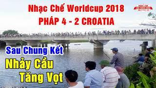 Nhạc Chế Chung Kết Worldcup 2108 | PHÁP THẮNG CROATIA NHẢY CẦU TĂNG VỌT | Cực Hay