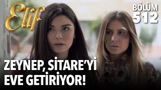 Zeynep, Sitare'yi eve getiriyor! (512.Bölüm)