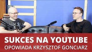 SUKCES na YouTube - Krzysztof Gonciarz o kulisach swojej pracy - WNOP #087