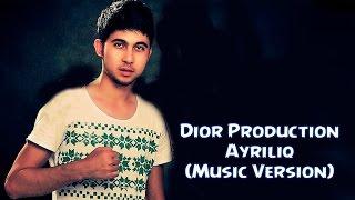 Dior Production - Ayriliq (премьера трека, 2016)