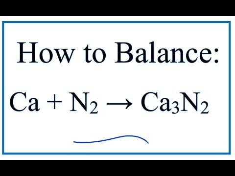 How To Balance Ca + N2 = Ca3N2   (Calcium + Nitrogen Gas)