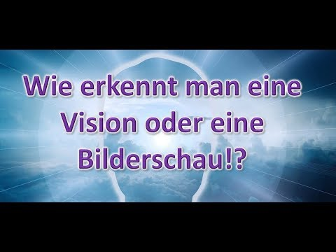 Wie erkennt man eine Vision oder eine Bilderschau!?