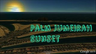 Dubai - Sunset from The Palm Jumeirah Google Earth Tour - Watch in HD