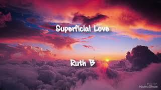 Superficial love (Lyrics) - Ruth B