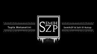 SemihZP Ft Salt El Kutup - Topla Metanetini