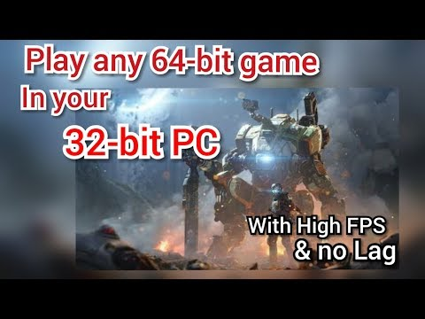 How To Play 64-bit Games In 32-bit PC - With High FPS And No Lag