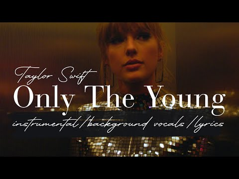 Taylor Swift - Only The Young (Instrumental/Background Vocals/Lyrics)  (Featured in Miss Americana)