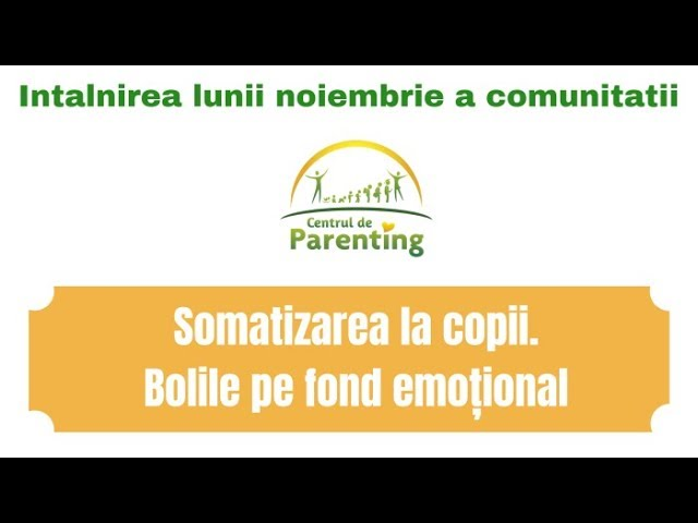 Somatizarea la copii. Boli pe fond emotional [intalnire comunitate, noiembrie 2018]