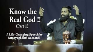 Know The Real God or Suffer Forever (Part 1) - Life-Changing Speech by Shri Aasaanji